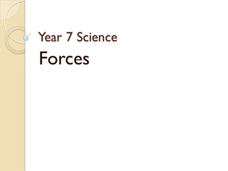 Year 7 Science Forces. What is a Force? A force is a push or a pull. D i f f e r e n t types of forces can act on a object at the same time. Forces.