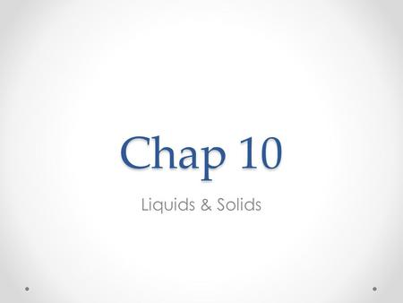 Chap 10 Liquids & Solids. Key terms Molecules – atoms joined by covalent bonds (molecular compounds) Condensed states – solid and liquid Intramolecular.