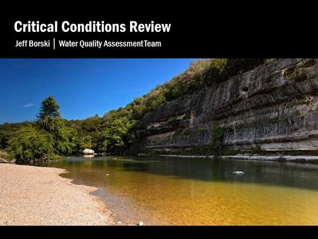 Critical Conditions Review Jeff Borski │ Water Quality Assessment Team.