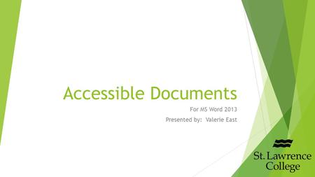 Accessible Documents For MS Word 2013 Presented by: Valerie East.