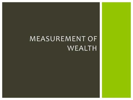 MEASUREMENT OF WEALTH.  1. The GDP can also be known as the Gross Domestic Income per Capita.  2. It can be measured in many different ways.  3. The.