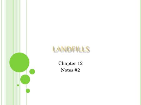 Chapter 12 Notes #2. A landfill is a waste disposal facility where wastes are put in the ground and covered each day with dirt, plastic, or both. 50%