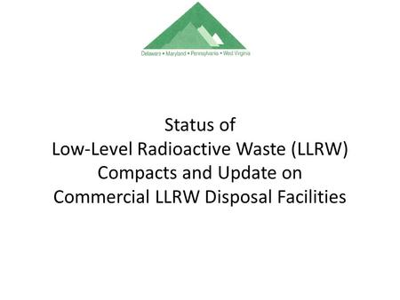 Status of Low-Level Radioactive Waste (LLRW) Compacts and Update on Commercial LLRW Disposal Facilities.