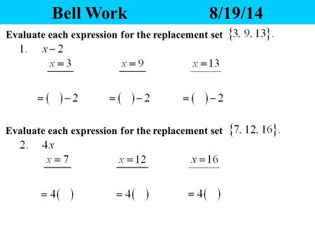 Bell Work8/19/14 Evaluate each expression for the replacement set.