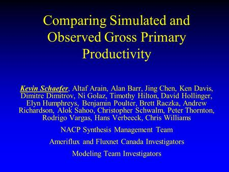 Comparing Simulated and Observed Gross Primary Productivity Kevin Schaefer, Altaf Arain, Alan Barr, Jing Chen, Ken Davis, Dimitre Dimitrov, Ni Golaz, Timothy.