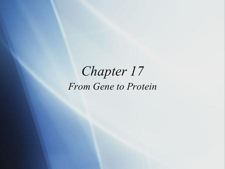 Chapter 17 From Gene to Protein. Protein Synthesis  The information content of DNA  Is in the form of specific sequences of nucleotides along the DNA.