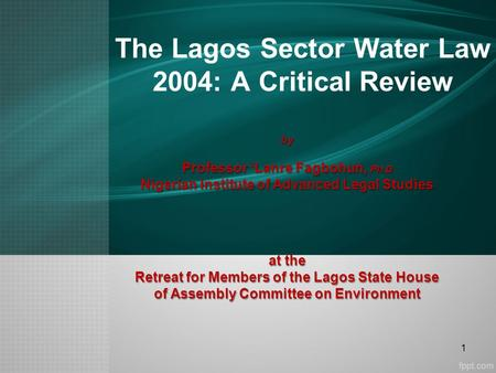 The Lagos Sector Water Law 2004: A Critical Reviewby Professor 'Lanre Fagbohun, Ph.D Nigerian Institute of Advanced Legal Studies at the Retreat for Members.