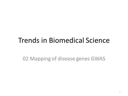 Trends in Biomedical Science 02 Mapping of disease genes GWAS 1.
