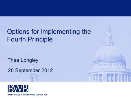 Options for Implementing the Fourth Principle Thea Longley 20 September 2012.
