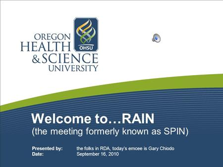 Welcome to…RAIN (the meeting formerly known as SPIN) Presented by: the folks in RDA, today's emcee is Gary Chiodo Date: September 16, 2010.