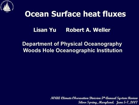 Ocean Surface heat fluxes Lisan Yu Robert A. Weller Department of Physical Oceanography Woods Hole Oceanographic Institution NOAA Climate Observation Division.