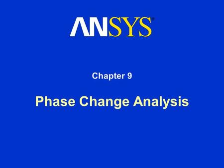 Phase Change Analysis Chapter 9. Training Manual Inventory #001445 March 15, 2001 9-2 Chapter Overview Phase Change –Terminology –Theory –Material Properties.