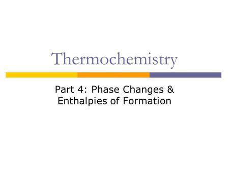 Thermochemistry Part 4: Phase Changes & Enthalpies of Formation.