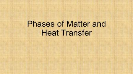 Phases of Matter and Heat Transfer. Matter Video on the discovery of the nucleus.