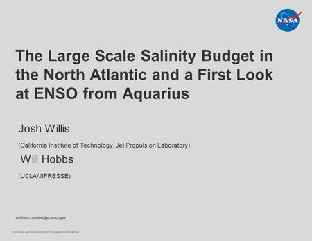 National Aeronautics and Space Administration The Large Scale Salinity Budget in the North Atlantic and a First Look at ENSO from Aquarius Josh Willis.