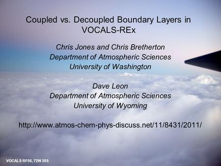 Coupled vs. Decoupled Boundary Layers in VOCALS-REx Chris Jones and Chris Bretherton Department of Atmospheric Sciences University of Washington Dave Leon.