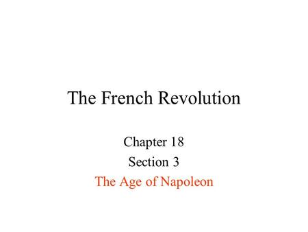 The French Revolution Chapter 18 Section 3 The Age of Napoleon.