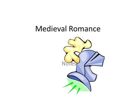 Medieval Romance Notes. Definition The medieval definition of romance is different than its meaning today. When we hear the word romance today, we think.