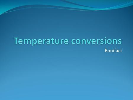 Bonifaci. Notes: (chapter 2.7) 3 different scales for temperature Celsius (metric system) Fahrenheit (used by US and GB, confusing) Kelvin (used by chemists.