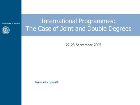 Giancarlo Spinelli International Programmes: The Case of Joint and Double Degrees 22-23 September 2005.