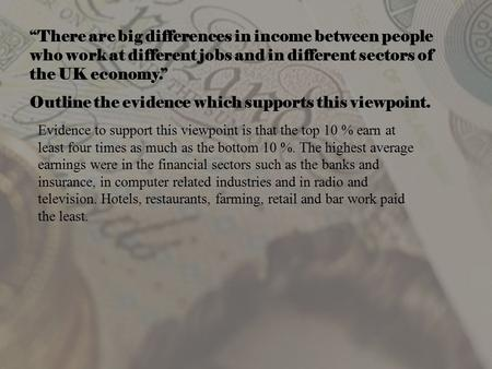 """There are big differences in income between people who work at different jobs and in different sectors of the UK economy."" Outline the evidence which."
