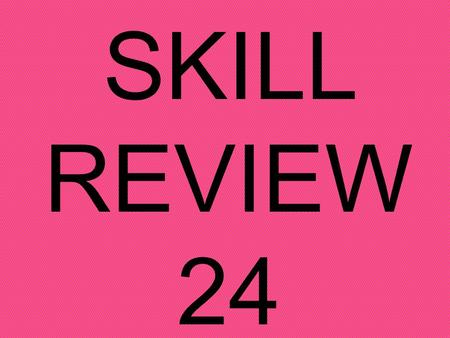 SKILL REVIEW 24. 2323 12 N = Flip n Multiply = N 12 2323.