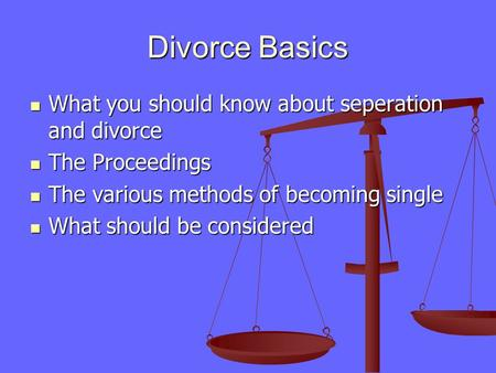 Divorce Basics What you should know about seperation and divorce What you should know about seperation and divorce The Proceedings The Proceedings The.