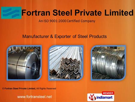 Manufacturer & Exporter of Steel Products An ISO 9001:2000 Certified Company Fortran Steel Private Limited.