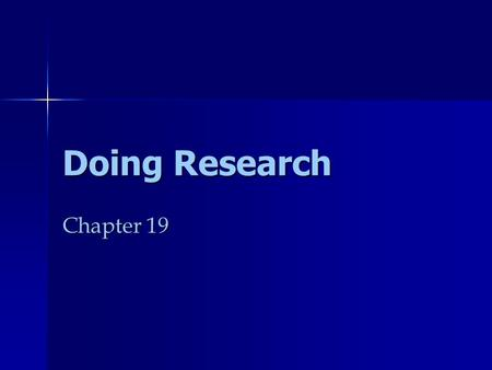 Doing Research Chapter 19. Not Just a Tradition  Teaches you how to manage longer pieces of writing  Teaches you how to use the library  Makes you.