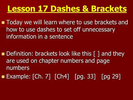 Lesson 17 Dashes & Brackets Today we will learn where to use brackets and how to use dashes to set off unnecessary information in a sentence Today we will.