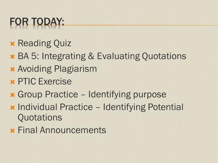  Reading Quiz  BA 5: Integrating & Evaluating Quotations  Avoiding Plagiarism  PTIC Exercise  Group Practice – Identifying purpose  Individual Practice.