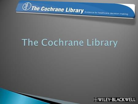The Cochrane Library. What is The Cochrane Library? How do you know if one healthcare intervention works better than another, or if it will do more harm.
