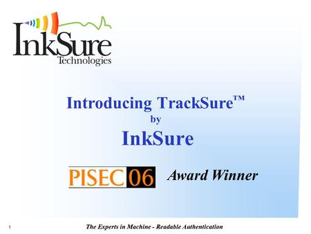 The Experts in Machine - Readable Authentication 1 Introducing TrackSure ™ by InkSure Award Winner.