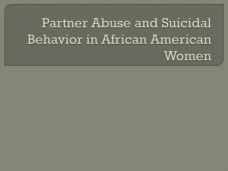  Rational? African American women who attempted suicide were more likely than Caucasian women to have a history of significant abuse  Mechanisms by.