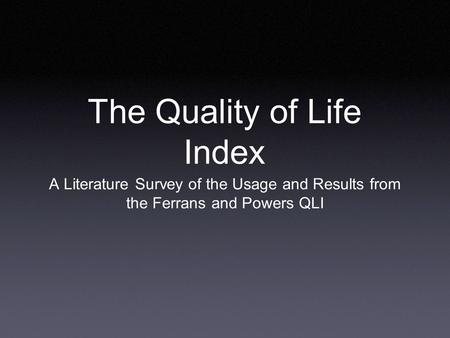 The Quality of Life Index A Literature Survey of the Usage and Results from the Ferrans and Powers QLI.