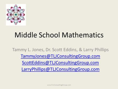 Middle School Mathematics Tammy L. Jones, Dr. Scott Eddins, & Larry Phillips