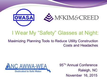 "I Wear My ""Safety"" Glasses at Night: Maximizing Planning Tools to Reduce Utility Construction Costs and Headaches 95 Th Annual Conference Raleigh, NC November."