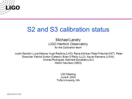 LIGO-G040251-00-Z S2 and S3 calibration status Michael Landry LIGO Hanford Observatory for the Calibration team Justin Garofoli, Luca Matone, Hugh Radkins.