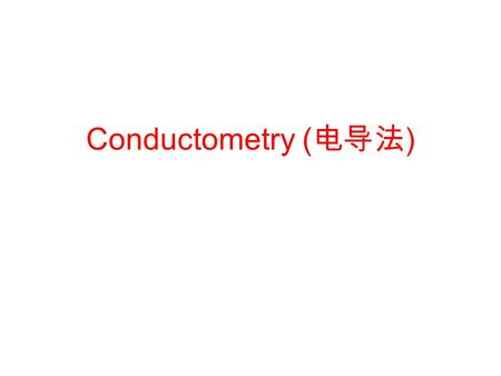 Conductometry ( 电导法 ). Conductometric Analysis Fundamentals of conductometry Conductivity measurements Analytical applications of conductometric measurements.