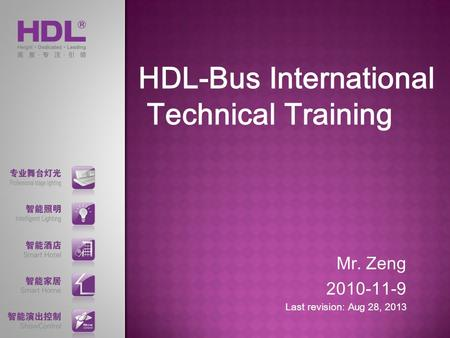 HDL-Bus International Technical Training Mr. Zeng 2010-11-9 Last revision: Aug 28, 2013.