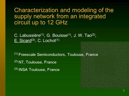 1 Characterization and modeling of the supply network from an integrated circuit up to 12 GHz C. Labussière (1), G. Bouisse (1), J. W. Tao (2), E. Sicard.