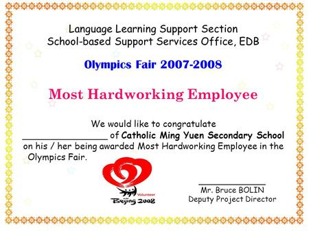 Language Learning Support Section School-based Support Services Office, EDB Olympics Fair 2007-2008 Most Hardworking Employee We would like to congratulate.