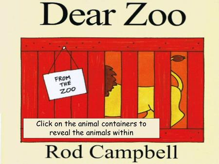 Click on the animal containers to reveal the animals within.