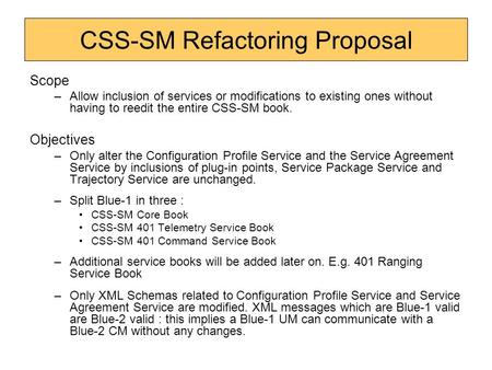 CSS-SM Refactoring Proposal Scope –Allow inclusion of services or modifications to existing ones without having to reedit the entire CSS-SM book. Objectives.
