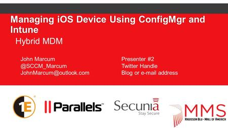 Managing iOS Device Using ConfigMgr and Intune Hybrid MDM John Presenter #2 Twitter Handle Blog or  address.