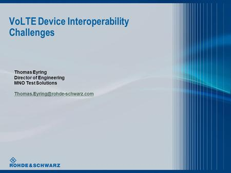 VoLTE Device Interoperability Challenges Thomas Eyring Director of Engineering MNO Test Solutions