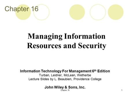 Chapter 161 Information Technology For Management 6 th Edition Turban, Leidner, McLean, Wetherbe Lecture Slides by L. Beaubien, Providence College John.