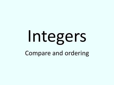 Integers Compare and ordering. Vocabulary Know these words by the end of the week for vocabulary test. 1)Integer 2)Opposite 3)Absolute value.