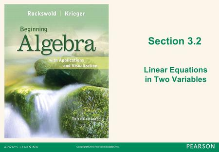 Copyright © 2013 Pearson Education, Inc. Section 3.2 Linear Equations in Two Variables.