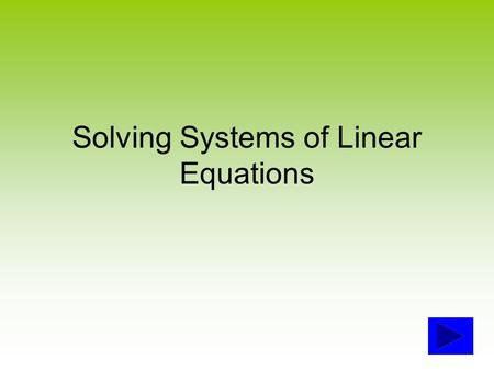 Solving Systems of Linear Equations Wait a minute! What's a system of linear equations? –A system is a set of linear sentences which together describe.